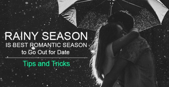Rainy Season is Best Romantic Season to Go Out for Date - Tips and Tricks 1